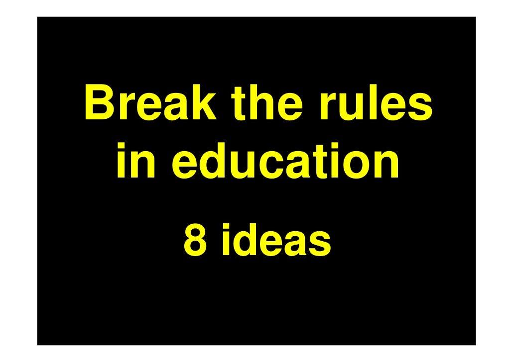 Break the rules  in education     8 ideas