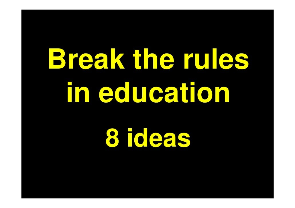 Breaking the Rules in Education