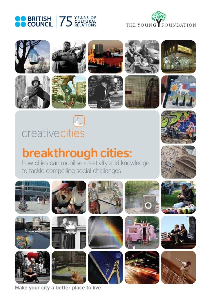 breakthrough cities:    how cities can mobilise creativity and knowledge    to tackle compelling social challenges     Mak...