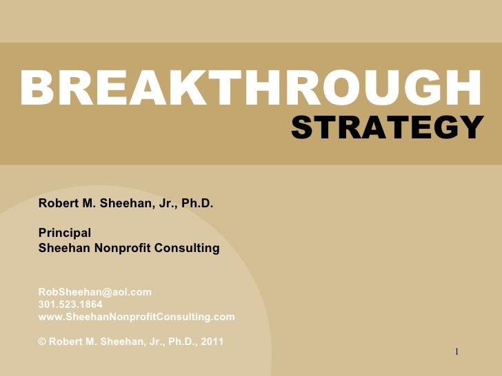 Robert M. Sheehan, Jr., Ph.D. Principal Sheehan Nonprofit Consulting [email_address] 301.523.1864 www.SheehanNonprofitCons...