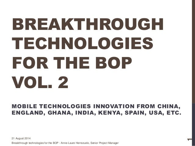 BREAKTHROUGH TECHNOLOGIES FOR THE BOP VOL. 2 MOBILE TECHNOLOGIES INNOVATION FROM CHINA, ENGLAND, GHANA, INDIA, KENYA, SPAI...