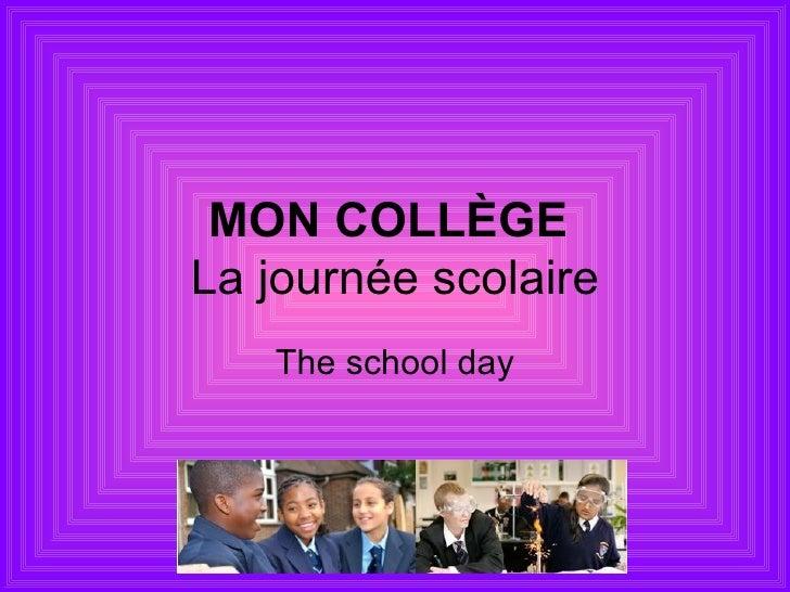 MON COLLÈGE   La journée scolaire The school day