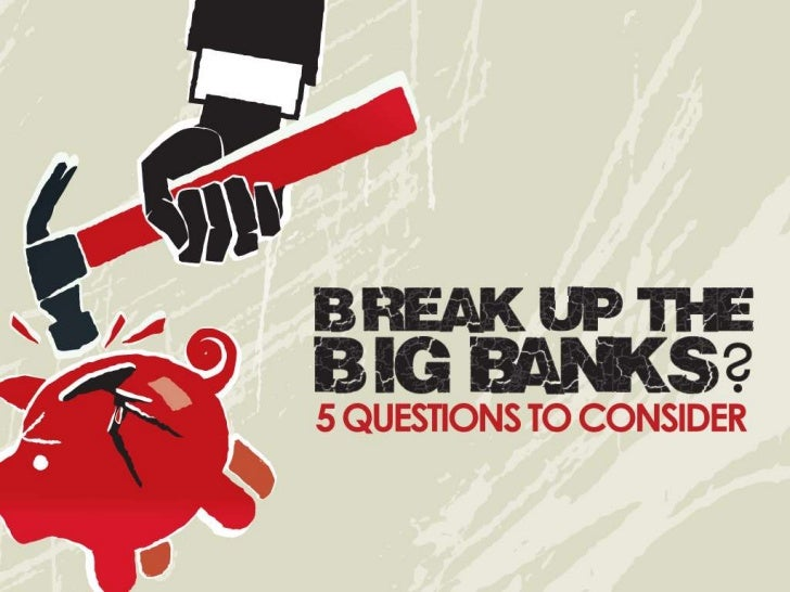 Break up big banks