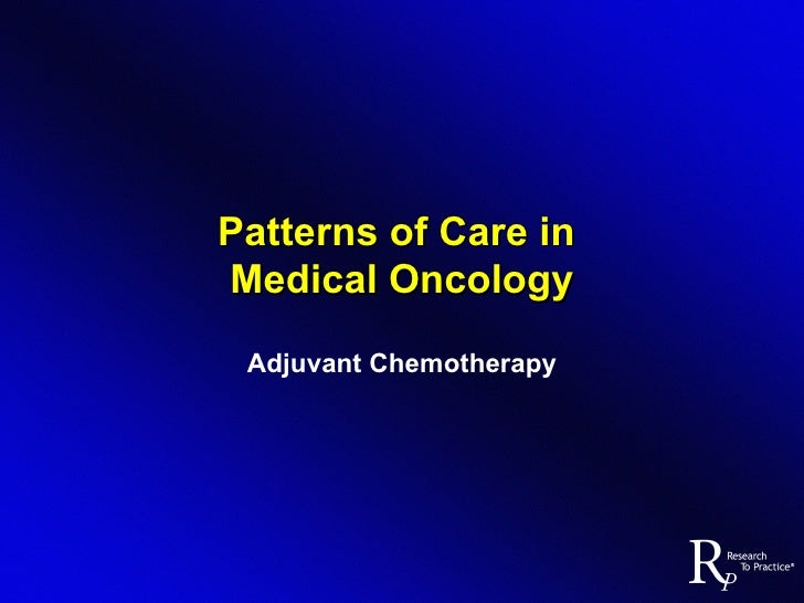 Patterns of Care in  Medical Oncology Adjuvant Chemotherapy