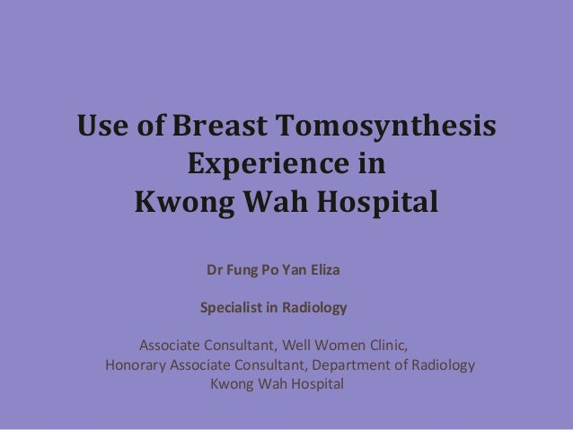 Use  of  Breast  Tomosynthesis   Experience  in   Kwong  Wah  Hospital   Dr  Fung  Po  Yan  Eliz...