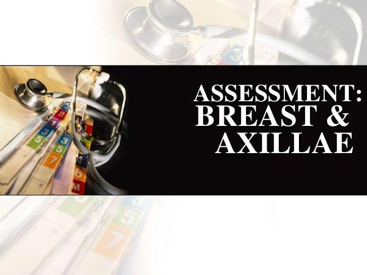 ASSESSMENT:BREAST & AXILLAE