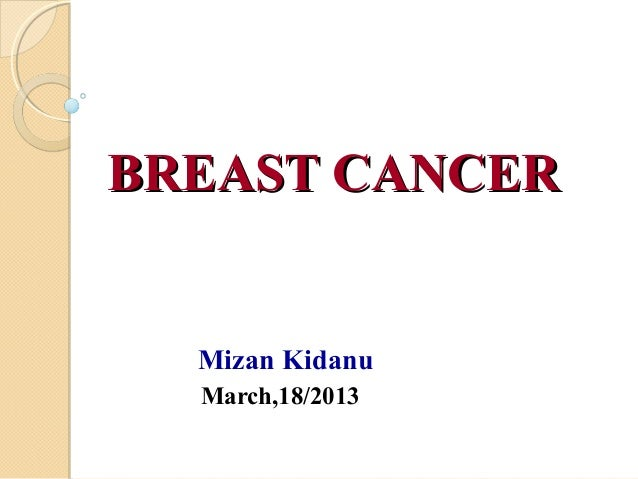 BREAST CANCERBREAST CANCER Mizan Kidanu March,18/2013