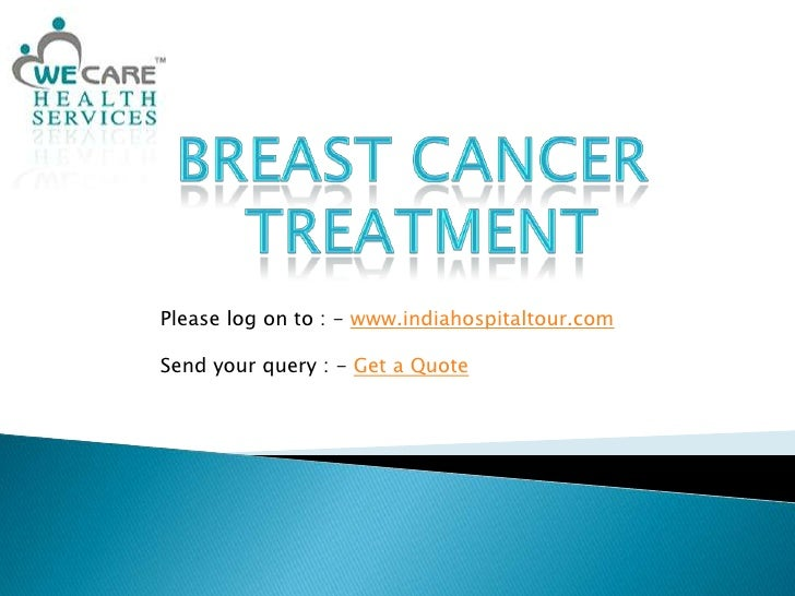 Breast Cancer <br />Treatment<br />Please log on to : - www.indiahospitaltour.com<br />Send your query : - Get a Quote<br />