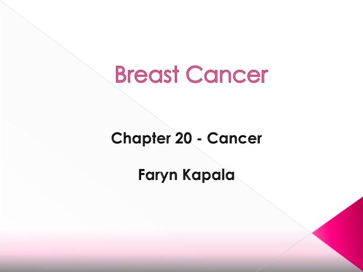 Breast Cancer<br />Chapter 20 - Cancer<br />FarynKapala<br />