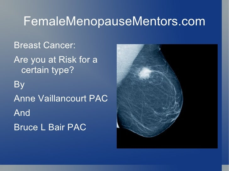 FemaleMenopauseMentors.com Breast Cancer: Are you at Risk for a certain type? By Anne Vaillancourt PAC And Bruce L Bair PAC