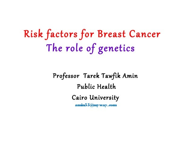 Risk factors for Breast Cancer The role of genetics Professor Tarek Tawfik Amin Public Health Cairo University amin55@mywa...