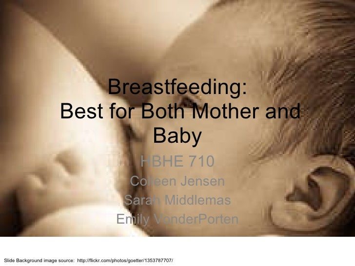 Breastfeeding:  Best for Both Mother and Baby HBHE 710 Colleen Jensen Sarah Middlemas Emily VonderPorten Slide Background ...