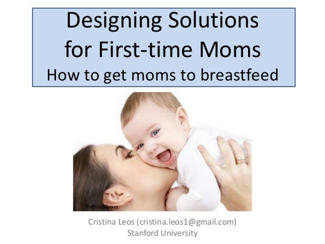 Designing Solutions  for First-time MomsHow to get moms to breastfeed    TheBoobGroup     Cristina Leos (cristina.leos1@gm...
