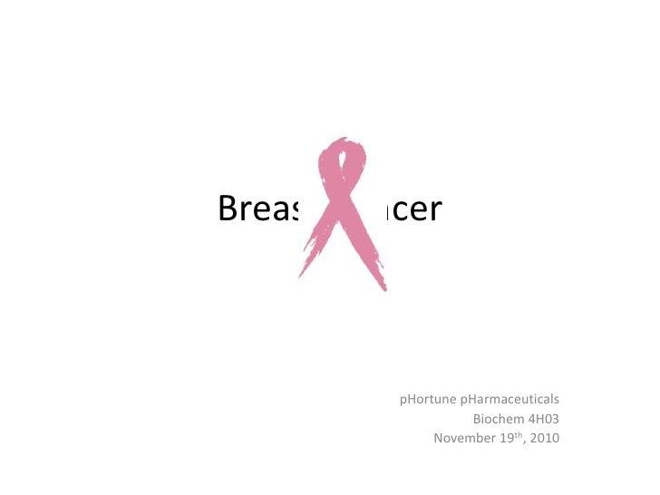 Breast Cancer<br />pHortunepHarmaceuticals<br />Biochem 4H03<br />November 19th, 2010<br />