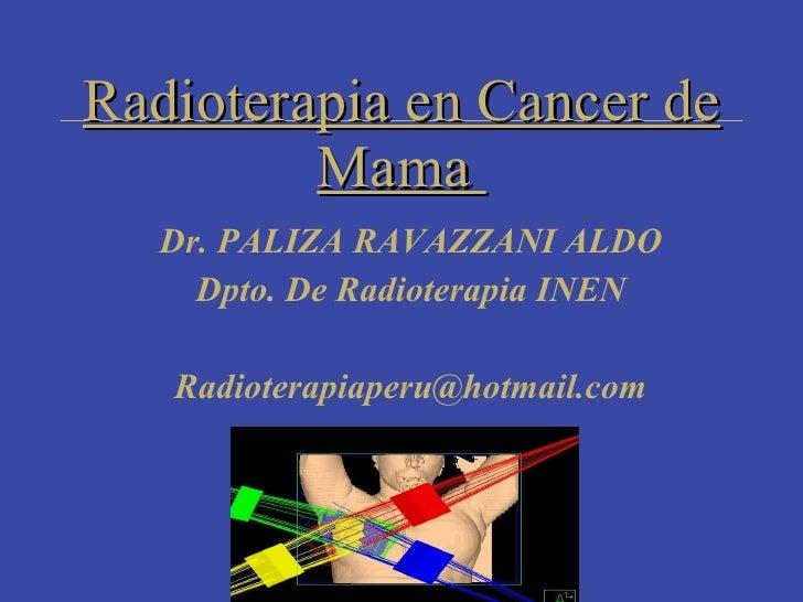 Radioterapia en Cancer de          Mama   Dr. PALIZA RAVAZZANI ALDO     Dpto. De Radioterapia INEN     Radioterapiaperu@ho...