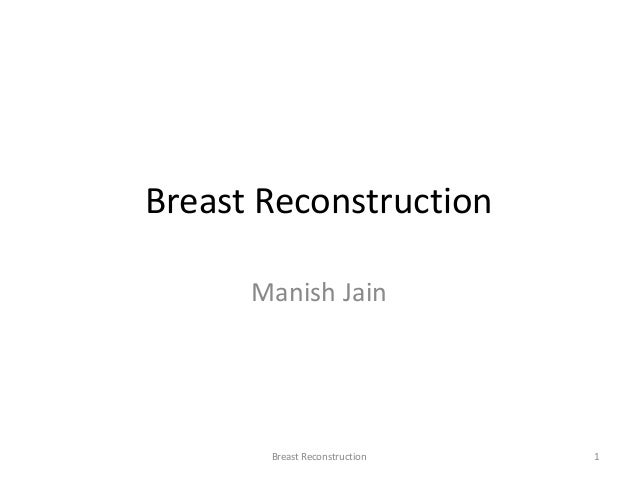 Breast ReconstructionManish Jain1Breast Reconstruction