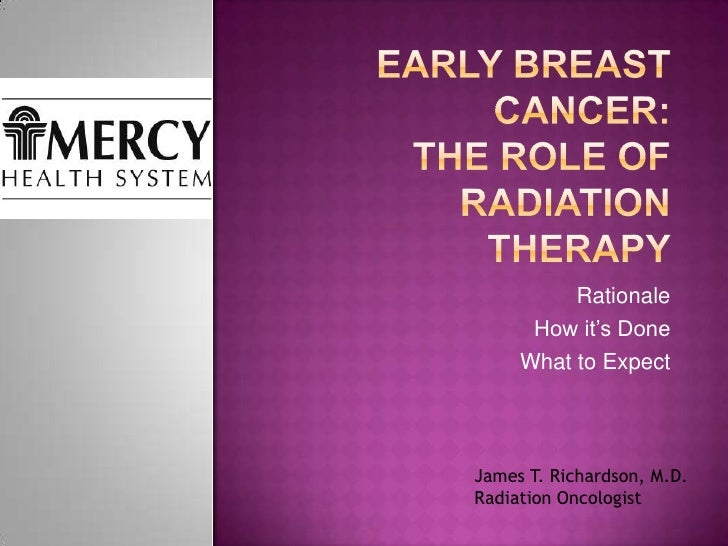 Early Breast Cancer:The role of Radiation Therapy<br />Rationale<br />How it's Done<br />What to Expect<br />James T. Rich...