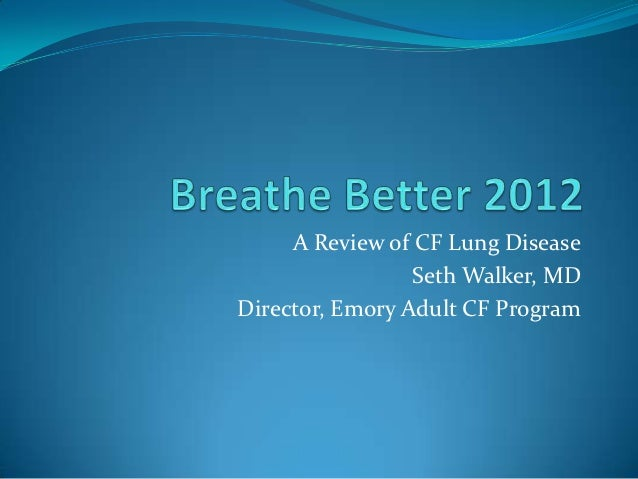 A Review of CF Lung Disease                 Seth Walker, MDDirector, Emory Adult CF Program