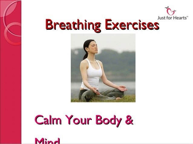 Breathing ExercisesBreathing Exercises Calm Your Body &Calm Your Body &