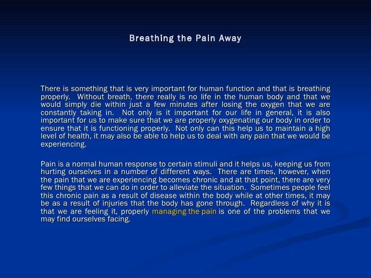 Breathing the Pain Away There is something that is very important for human function and that is breathing properly.  With...