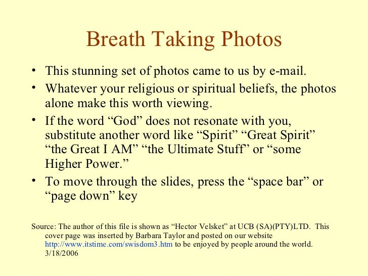 Breath Taking Photos <ul><li>This stunning set of photos came to us by e-mail.  </li></ul><ul><li>Whatever your religious ...