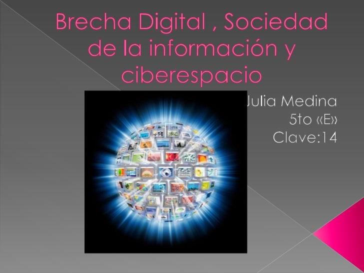 Brecha Digital , Sociedad de la información y ciberespacio<br />Julia Medina<br />5to «E»<br />Clave:14<br />
