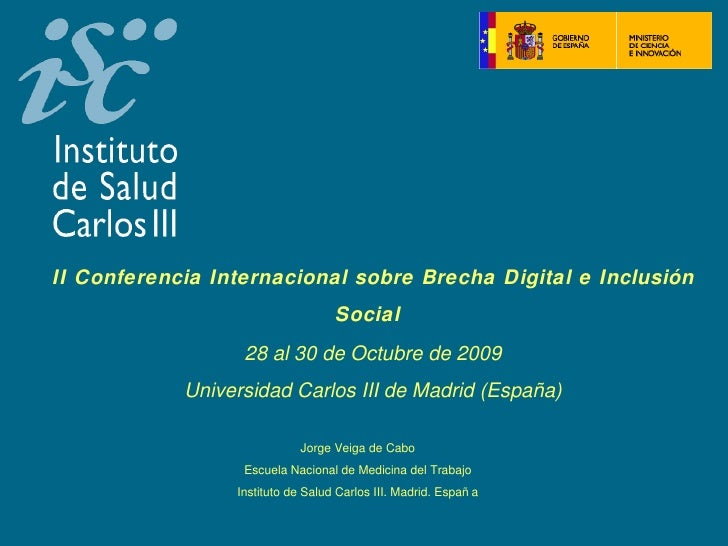 II Conferencia Internacional sobre Brecha Digital e Inclusión Social   28 al 30 de Octubre de 2009 Universidad Carlos III ...