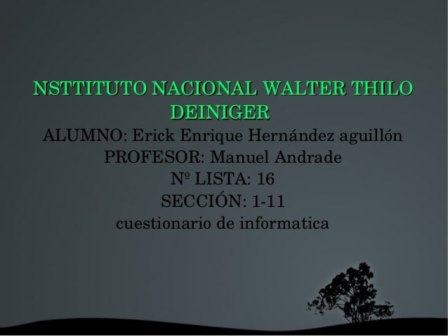 NSTTITUTONACIONALWALTERTHILONSTTITUTONACIONALWALTERTHILO DEINIGERDEINIGER ALUMNO:ErickEnriqueHernándezaguil...