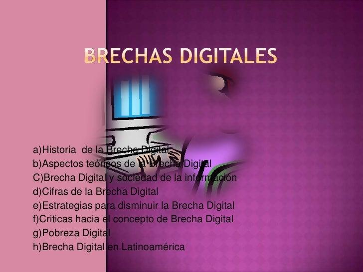BRECHAS DIGITALES<br />a)Historia  de la Brecha Digital<br />b)Aspectos teóricos de la Brecha Digital<br />C)Brecha Digita...