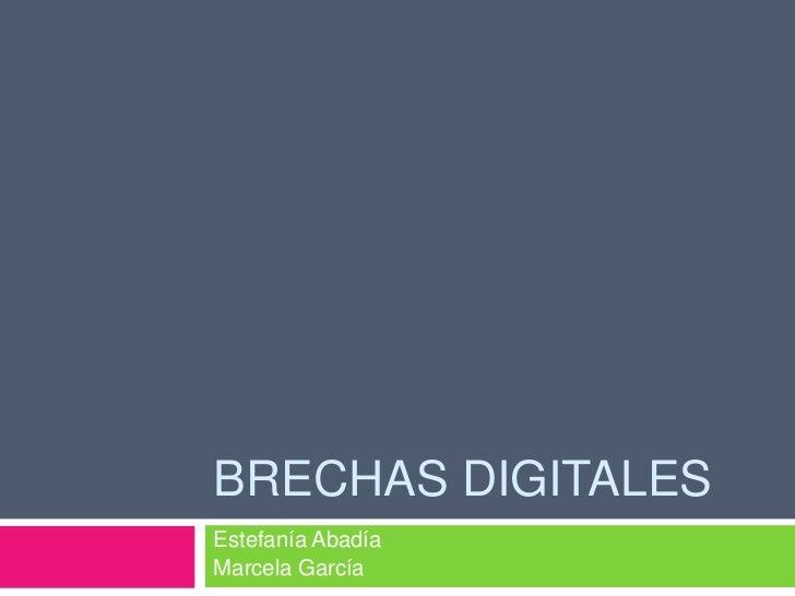 BRECHAS DIGITALESEstefanía AbadíaMarcela García