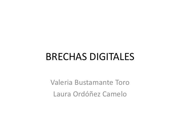 BRECHAS DIGITALESValeria Bustamante Toro Laura Ordóñez Camelo