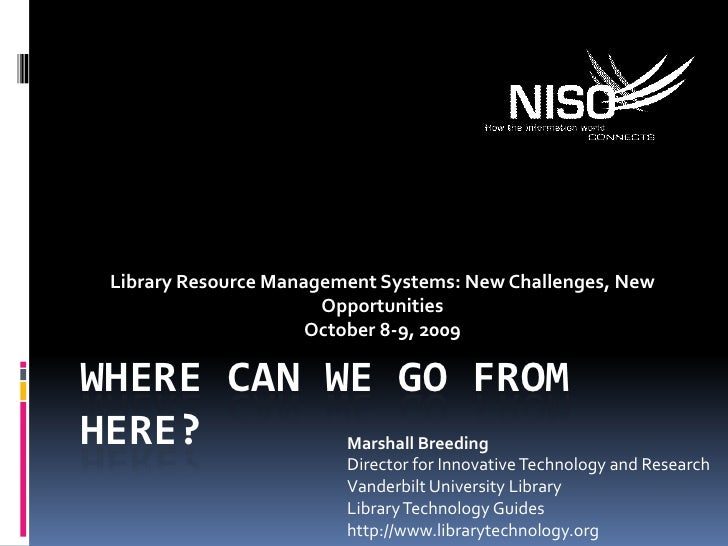 Where can we go from here?<br />Library Resource Management Systems: New Challenges, New Opportunities<br />October 8-9, 2...