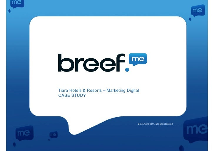 Tiara Hotels & Resorts – Marketing DigitalCASE STUDY                                         Breef.me © 2011, all rights r...