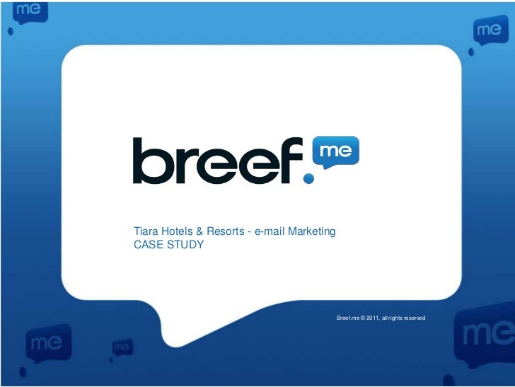 Tiara Hotels & Resorts - e-mail Marketing<br />CASE STUDY <br />Breef.me © 2011, all rights reserved <br />