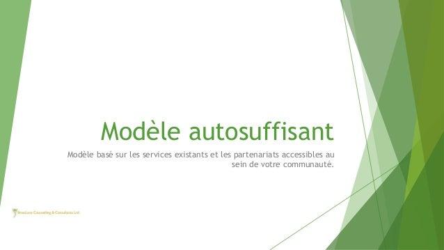 Modèle autosuffisant Modèle basé sur les services existants et les partenariats accessibles au sein de votre communauté.