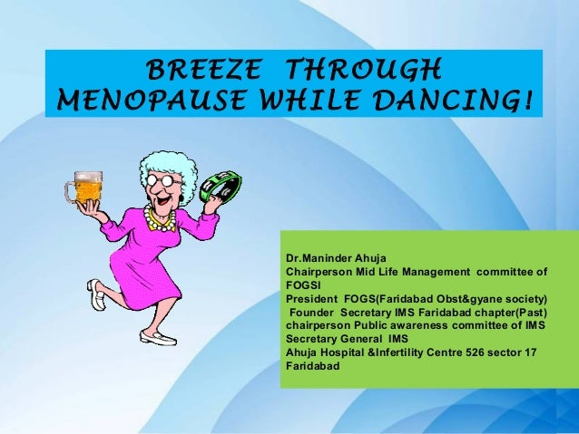 BREEZE THROUGHMENOPAUSE WHILE DANCING!           Dr.Maninder Ahuja           Chairperson Mid Life Management committee of ...