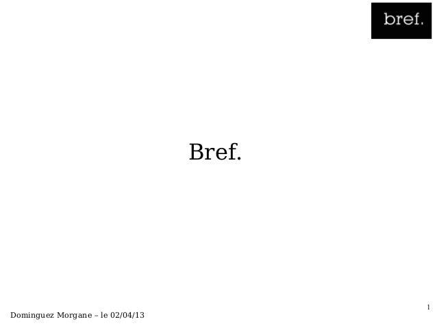 Bref.                                          1Dominguez Morgane – le 02/04/13