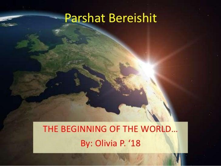 Parshat BereishitTHE BEGINNING OF THE WORLD…        By: Olivia P. '18