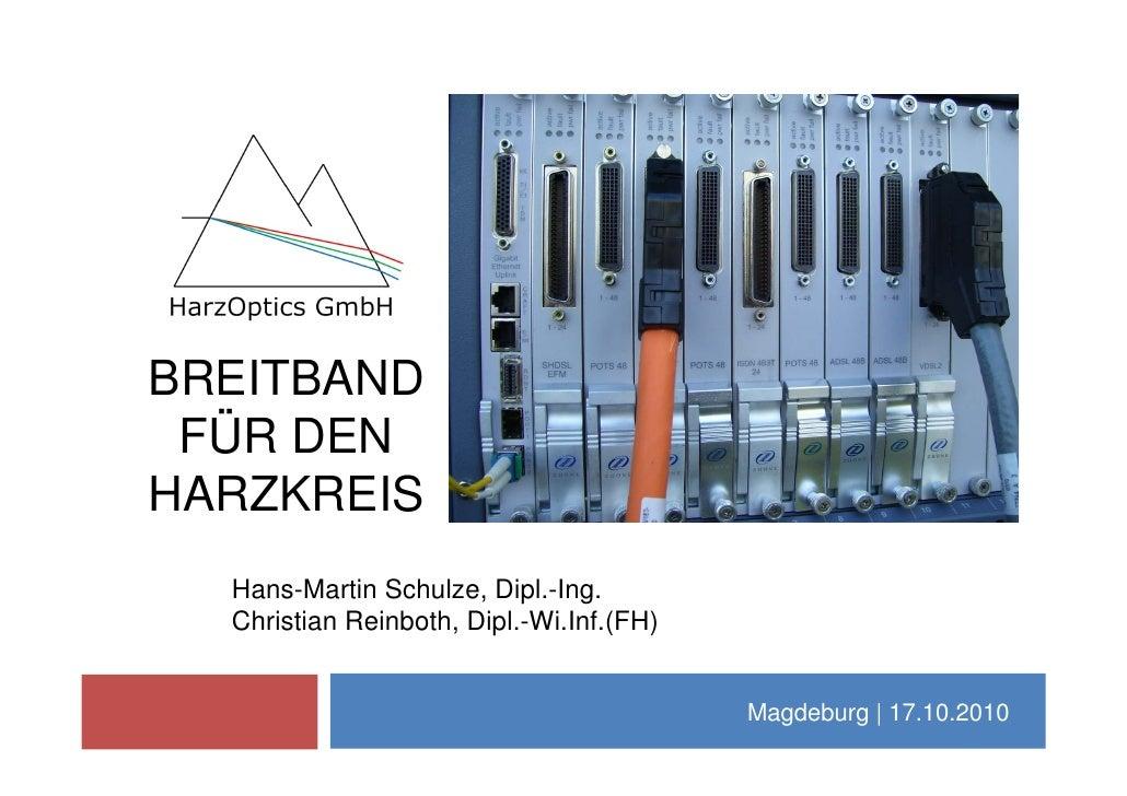 BREITBAND  FÜR DEN HARZKREIS   Hans-Martin Schulze, Dipl.-Ing.   Christian Reinboth, Dipl.-Wi.Inf.(FH)                    ...