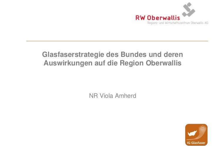 Glasfaserstrategie des Bundes und deren Auswirkungen auf die Region Oberwallis<br />NR Viola Amherd<br />