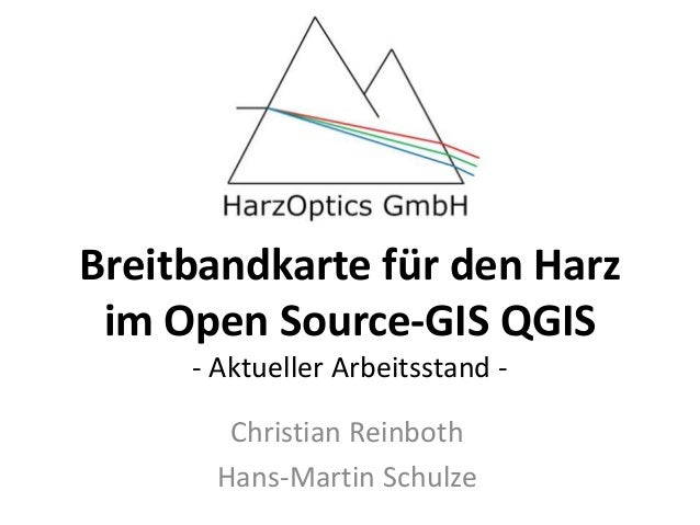 Breitbandkarte für den Harz im Open Source-GIS QGIS - Aktueller Arbeitsstand - Christian Reinboth Hans-Martin Schulze