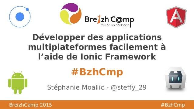 BreizhCamp #BzhCmp #BzhCmp BreizhCamp 2015 #BzhCmp Développer des applications multiplateformes facilement à l'aide de Ion...