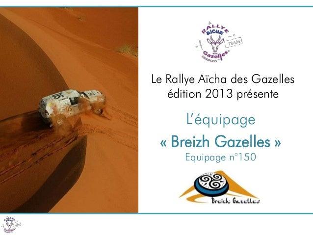 Le Rallye Aïcha des Gazelles   édition 2013 présente     L'équipage « Breizh Gazelles »      Equipage n°150