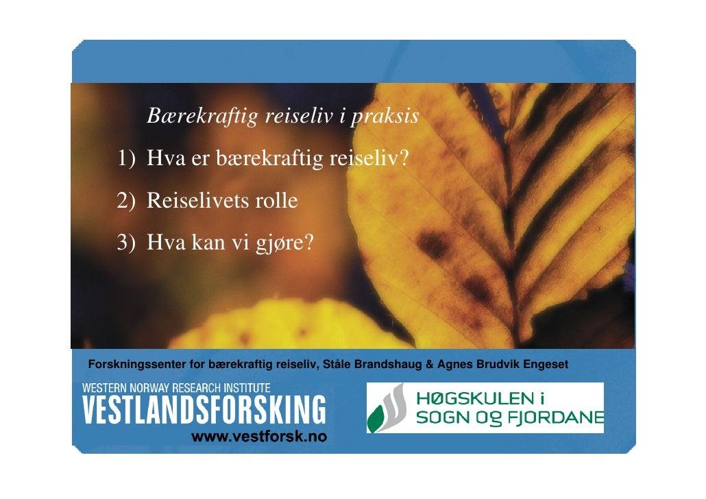 Bærekraftig reiseliv i praksis     1) Hva er bærekraftig reiseliv?     2) Reiselivets rolle     3) Hva kan vi gjøre?     F...
