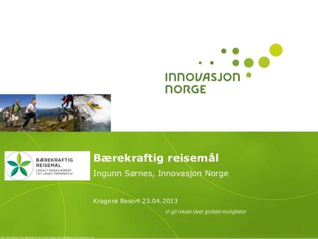 Bærekraftig reisemålIngunn Sørnes, Innovasjon NorgeKragerø Resort 23.04.2013Foto: Bernd Kuleisa, Terje Rakke/Nordic life, ...