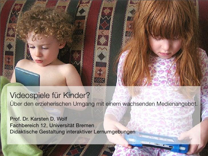 Videospiele für Kinder? Über den erzieherischen Umgang mit einem wachsenden Medienangebot.  Prof. Dr. Karsten D. Wolf Fach...