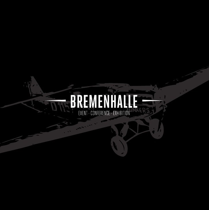 INHALTDie Bremenhalle            5Junkers W 33               7Grundriss                  8Facts & Figures            9Best...