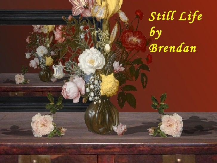 Still Life by Brendan