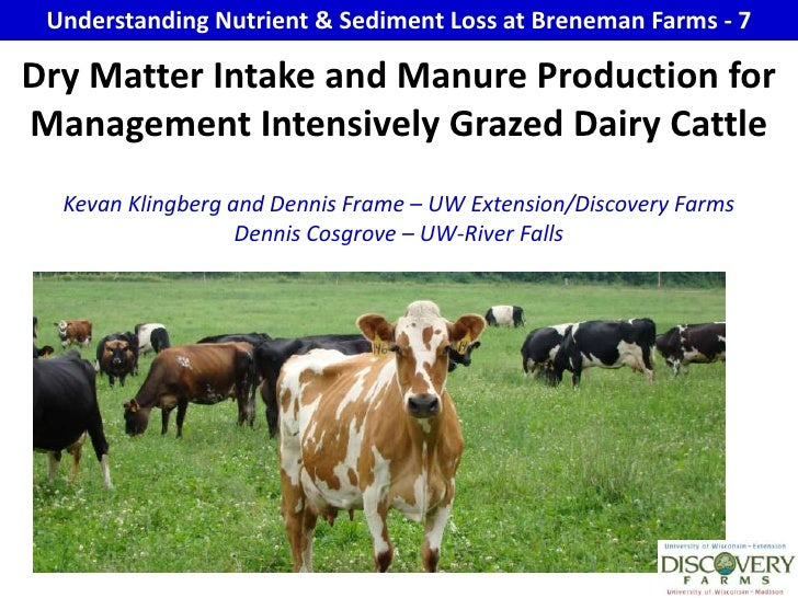 Understanding Nutrient & Sediment Loss at Breneman Farms - 7<br />Dry Matter Intake and Manure Production for Management I...