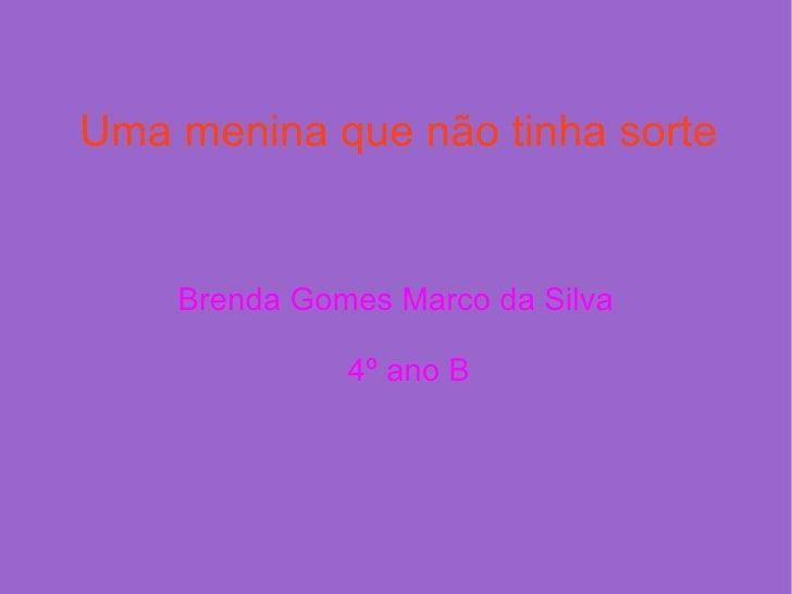 Uma menina que não tinha sorte Brenda Gomes Marco da Silva 4º ano B